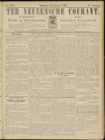 Ter Neuzensche Courant. Algemeen Nieuws- en Advertentieblad voor Zeeuwsch-Vlaanderen / Neuzensche Courant ... (idem) / (Algemeen) nieuws en advertentieblad voor Zeeuwsch-Vlaanderen 1908-08-13