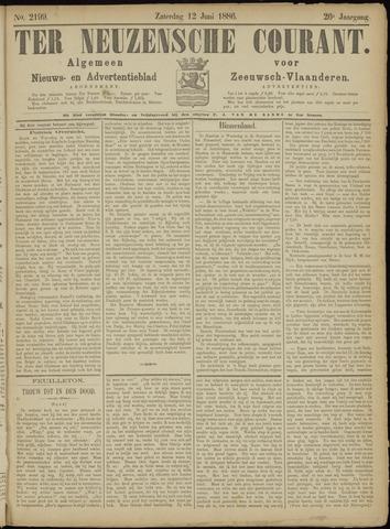 Ter Neuzensche Courant. Algemeen Nieuws- en Advertentieblad voor Zeeuwsch-Vlaanderen / Neuzensche Courant ... (idem) / (Algemeen) nieuws en advertentieblad voor Zeeuwsch-Vlaanderen 1886-06-12