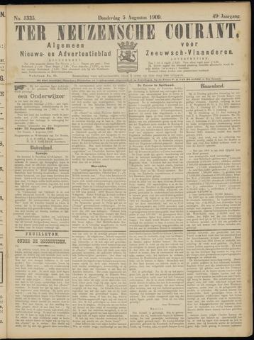 Ter Neuzensche Courant. Algemeen Nieuws- en Advertentieblad voor Zeeuwsch-Vlaanderen / Neuzensche Courant ... (idem) / (Algemeen) nieuws en advertentieblad voor Zeeuwsch-Vlaanderen 1909-08-05