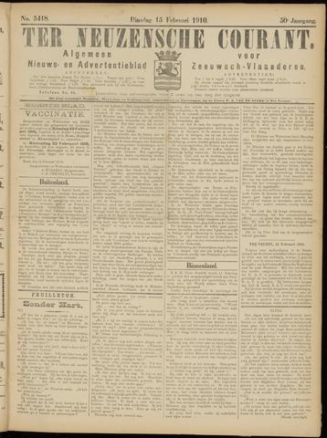 Ter Neuzensche Courant. Algemeen Nieuws- en Advertentieblad voor Zeeuwsch-Vlaanderen / Neuzensche Courant ... (idem) / (Algemeen) nieuws en advertentieblad voor Zeeuwsch-Vlaanderen 1910-02-15