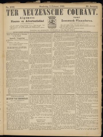 Ter Neuzensche Courant. Algemeen Nieuws- en Advertentieblad voor Zeeuwsch-Vlaanderen / Neuzensche Courant ... (idem) / (Algemeen) nieuws en advertentieblad voor Zeeuwsch-Vlaanderen 1899-02-02