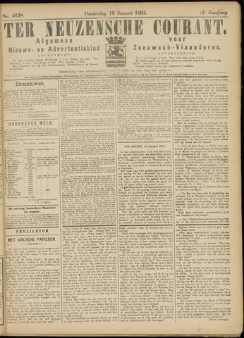 Ter Neuzensche Courant. Algemeen Nieuws- en Advertentieblad voor Zeeuwsch-Vlaanderen / Neuzensche Courant ... (idem) / (Algemeen) nieuws en advertentieblad voor Zeeuwsch-Vlaanderen 1905-01-19