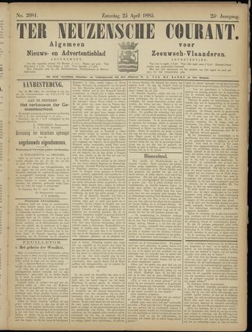 Ter Neuzensche Courant. Algemeen Nieuws- en Advertentieblad voor Zeeuwsch-Vlaanderen / Neuzensche Courant ... (idem) / (Algemeen) nieuws en advertentieblad voor Zeeuwsch-Vlaanderen 1885-04-25