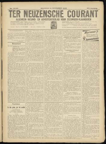 Ter Neuzensche Courant. Algemeen Nieuws- en Advertentieblad voor Zeeuwsch-Vlaanderen / Neuzensche Courant ... (idem) / (Algemeen) nieuws en advertentieblad voor Zeeuwsch-Vlaanderen 1940-12-09
