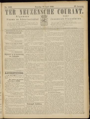 Ter Neuzensche Courant. Algemeen Nieuws- en Advertentieblad voor Zeeuwsch-Vlaanderen / Neuzensche Courant ... (idem) / (Algemeen) nieuws en advertentieblad voor Zeeuwsch-Vlaanderen 1910-04-16