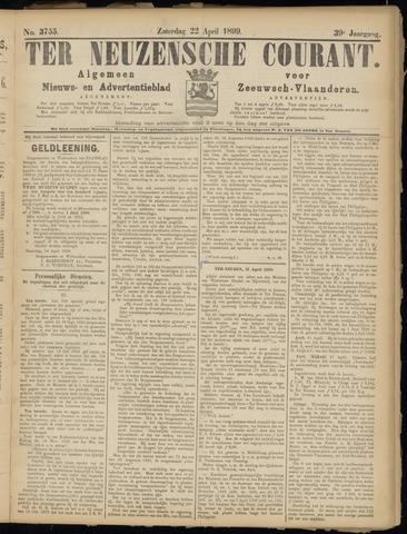 Ter Neuzensche Courant. Algemeen Nieuws- en Advertentieblad voor Zeeuwsch-Vlaanderen / Neuzensche Courant ... (idem) / (Algemeen) nieuws en advertentieblad voor Zeeuwsch-Vlaanderen 1899-04-22