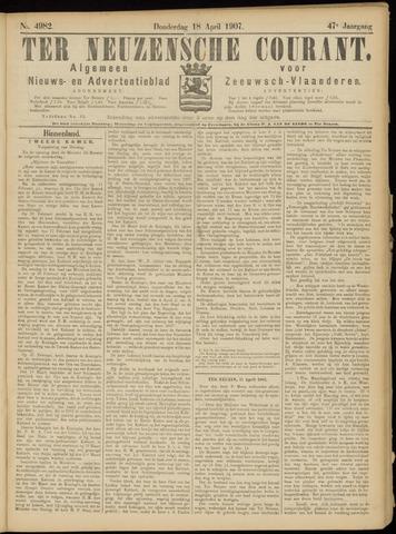 Ter Neuzensche Courant. Algemeen Nieuws- en Advertentieblad voor Zeeuwsch-Vlaanderen / Neuzensche Courant ... (idem) / (Algemeen) nieuws en advertentieblad voor Zeeuwsch-Vlaanderen 1907-04-18