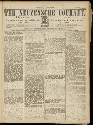 Ter Neuzensche Courant. Algemeen Nieuws- en Advertentieblad voor Zeeuwsch-Vlaanderen / Neuzensche Courant ... (idem) / (Algemeen) nieuws en advertentieblad voor Zeeuwsch-Vlaanderen 1905-07-22