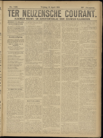 Ter Neuzensche Courant. Algemeen Nieuws- en Advertentieblad voor Zeeuwsch-Vlaanderen / Neuzensche Courant ... (idem) / (Algemeen) nieuws en advertentieblad voor Zeeuwsch-Vlaanderen 1921-04-15