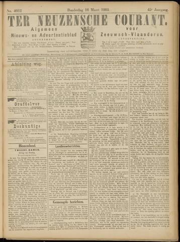 Ter Neuzensche Courant. Algemeen Nieuws- en Advertentieblad voor Zeeuwsch-Vlaanderen / Neuzensche Courant ... (idem) / (Algemeen) nieuws en advertentieblad voor Zeeuwsch-Vlaanderen 1905-03-16