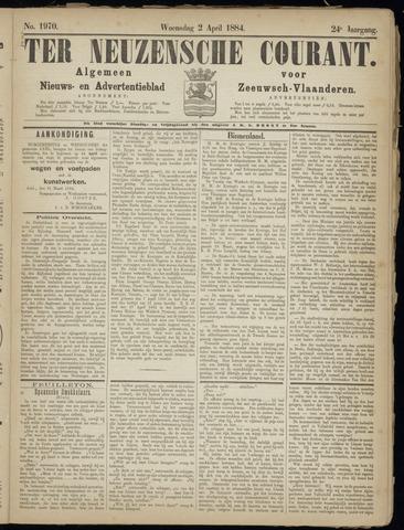 Ter Neuzensche Courant. Algemeen Nieuws- en Advertentieblad voor Zeeuwsch-Vlaanderen / Neuzensche Courant ... (idem) / (Algemeen) nieuws en advertentieblad voor Zeeuwsch-Vlaanderen 1884-04-02
