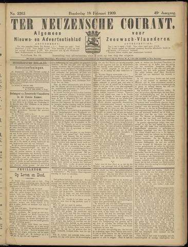 Ter Neuzensche Courant. Algemeen Nieuws- en Advertentieblad voor Zeeuwsch-Vlaanderen / Neuzensche Courant ... (idem) / (Algemeen) nieuws en advertentieblad voor Zeeuwsch-Vlaanderen 1909-02-18