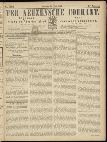 Ter Neuzensche Courant. Algemeen Nieuws- en Advertentieblad voor Zeeuwsch-Vlaanderen / Neuzensche Courant ... (idem) / (Algemeen) nieuws en advertentieblad voor Zeeuwsch-Vlaanderen 1909-05-18