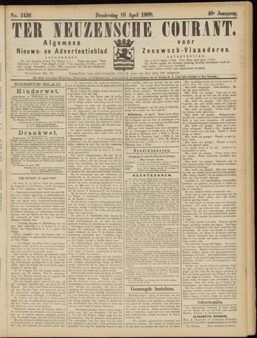 Ter Neuzensche Courant. Algemeen Nieuws- en Advertentieblad voor Zeeuwsch-Vlaanderen / Neuzensche Courant ... (idem) / (Algemeen) nieuws en advertentieblad voor Zeeuwsch-Vlaanderen 1908-04-16