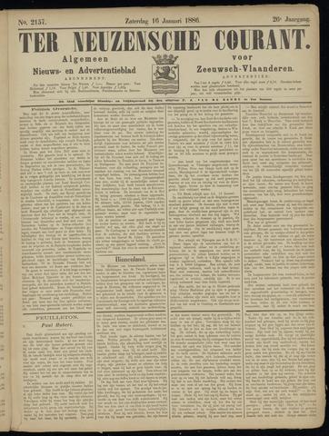 Ter Neuzensche Courant. Algemeen Nieuws- en Advertentieblad voor Zeeuwsch-Vlaanderen / Neuzensche Courant ... (idem) / (Algemeen) nieuws en advertentieblad voor Zeeuwsch-Vlaanderen 1886-01-16