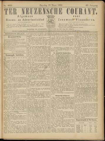 Ter Neuzensche Courant. Algemeen Nieuws- en Advertentieblad voor Zeeuwsch-Vlaanderen / Neuzensche Courant ... (idem) / (Algemeen) nieuws en advertentieblad voor Zeeuwsch-Vlaanderen 1905-03-18