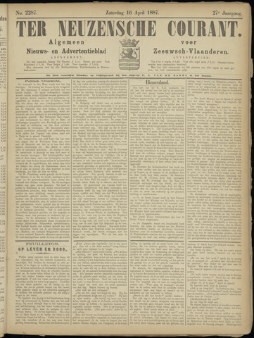 Ter Neuzensche Courant. Algemeen Nieuws- en Advertentieblad voor Zeeuwsch-Vlaanderen / Neuzensche Courant ... (idem) / (Algemeen) nieuws en advertentieblad voor Zeeuwsch-Vlaanderen 1887-04-16