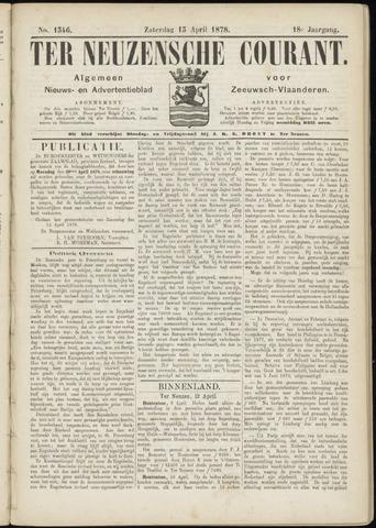 Ter Neuzensche Courant. Algemeen Nieuws- en Advertentieblad voor Zeeuwsch-Vlaanderen / Neuzensche Courant ... (idem) / (Algemeen) nieuws en advertentieblad voor Zeeuwsch-Vlaanderen 1878-04-13