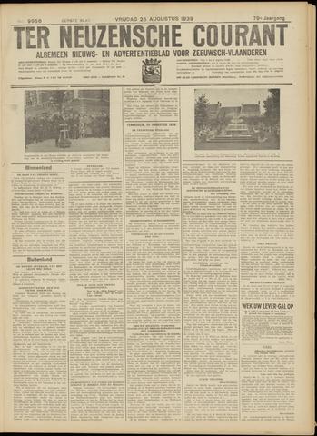 Ter Neuzensche Courant. Algemeen Nieuws- en Advertentieblad voor Zeeuwsch-Vlaanderen / Neuzensche Courant ... (idem) / (Algemeen) nieuws en advertentieblad voor Zeeuwsch-Vlaanderen 1939-08-25