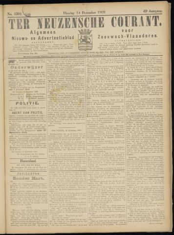 Ter Neuzensche Courant. Algemeen Nieuws- en Advertentieblad voor Zeeuwsch-Vlaanderen / Neuzensche Courant ... (idem) / (Algemeen) nieuws en advertentieblad voor Zeeuwsch-Vlaanderen 1909-12-14