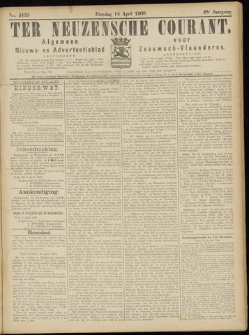 Ter Neuzensche Courant. Algemeen Nieuws- en Advertentieblad voor Zeeuwsch-Vlaanderen / Neuzensche Courant ... (idem) / (Algemeen) nieuws en advertentieblad voor Zeeuwsch-Vlaanderen 1908-04-14
