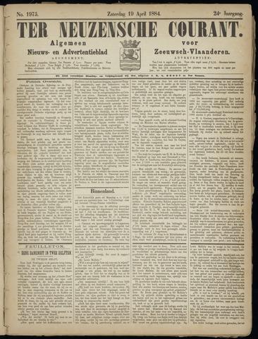 Ter Neuzensche Courant. Algemeen Nieuws- en Advertentieblad voor Zeeuwsch-Vlaanderen / Neuzensche Courant ... (idem) / (Algemeen) nieuws en advertentieblad voor Zeeuwsch-Vlaanderen 1884-04-19