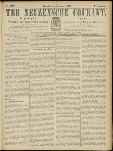 Ter Neuzensche Courant. Algemeen Nieuws- en Advertentieblad voor Zeeuwsch-Vlaanderen / Neuzensche Courant ... (idem) / (Algemeen) nieuws en advertentieblad voor Zeeuwsch-Vlaanderen 1908-08-15