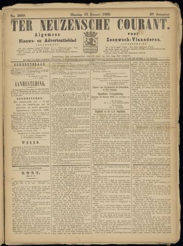 Ter Neuzensche Courant. Algemeen Nieuws- en Advertentieblad voor Zeeuwsch-Vlaanderen / Neuzensche Courant ... (idem) / (Algemeen) nieuws en advertentieblad voor Zeeuwsch-Vlaanderen 1900-01-16