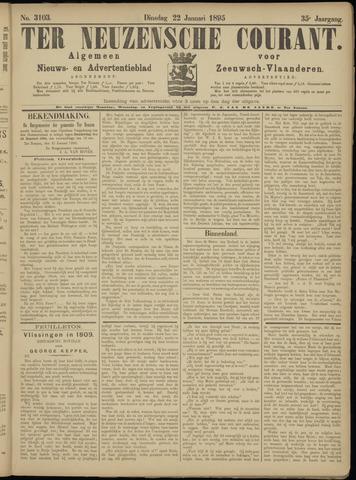 Ter Neuzensche Courant. Algemeen Nieuws- en Advertentieblad voor Zeeuwsch-Vlaanderen / Neuzensche Courant ... (idem) / (Algemeen) nieuws en advertentieblad voor Zeeuwsch-Vlaanderen 1895-01-22