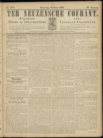 Ter Neuzensche Courant. Algemeen Nieuws- en Advertentieblad voor Zeeuwsch-Vlaanderen / Neuzensche Courant ... (idem) / (Algemeen) nieuws en advertentieblad voor Zeeuwsch-Vlaanderen 1909-03-18