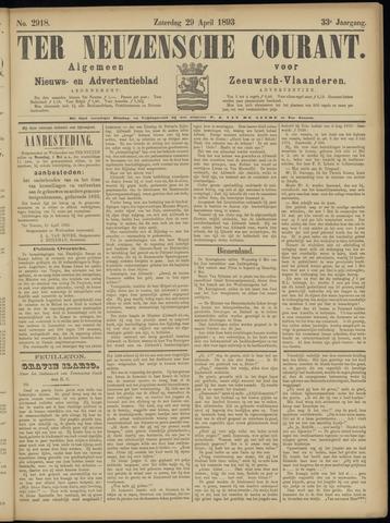 Ter Neuzensche Courant. Algemeen Nieuws- en Advertentieblad voor Zeeuwsch-Vlaanderen / Neuzensche Courant ... (idem) / (Algemeen) nieuws en advertentieblad voor Zeeuwsch-Vlaanderen 1893-04-29