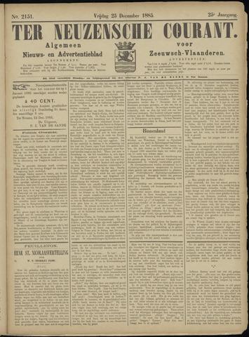 Ter Neuzensche Courant. Algemeen Nieuws- en Advertentieblad voor Zeeuwsch-Vlaanderen / Neuzensche Courant ... (idem) / (Algemeen) nieuws en advertentieblad voor Zeeuwsch-Vlaanderen 1885-12-25
