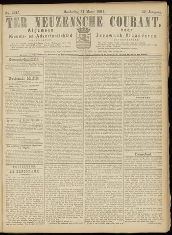 Ter Neuzensche Courant. Algemeen Nieuws- en Advertentieblad voor Zeeuwsch-Vlaanderen / Neuzensche Courant ... (idem) / (Algemeen) nieuws en advertentieblad voor Zeeuwsch-Vlaanderen 1904-03-31