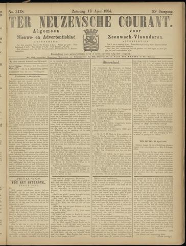 Ter Neuzensche Courant. Algemeen Nieuws- en Advertentieblad voor Zeeuwsch-Vlaanderen / Neuzensche Courant ... (idem) / (Algemeen) nieuws en advertentieblad voor Zeeuwsch-Vlaanderen 1895-04-13
