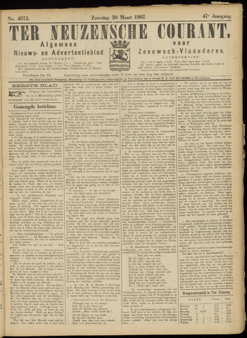 Ter Neuzensche Courant. Algemeen Nieuws- en Advertentieblad voor Zeeuwsch-Vlaanderen / Neuzensche Courant ... (idem) / (Algemeen) nieuws en advertentieblad voor Zeeuwsch-Vlaanderen 1907-03-30