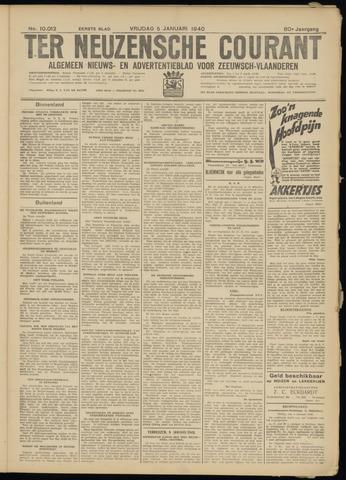 Ter Neuzensche Courant. Algemeen Nieuws- en Advertentieblad voor Zeeuwsch-Vlaanderen / Neuzensche Courant ... (idem) / (Algemeen) nieuws en advertentieblad voor Zeeuwsch-Vlaanderen 1940-01-05