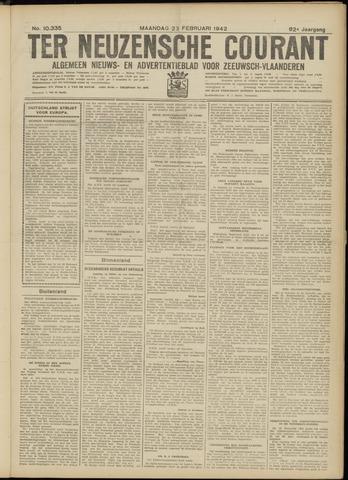 Ter Neuzensche Courant. Algemeen Nieuws- en Advertentieblad voor Zeeuwsch-Vlaanderen / Neuzensche Courant ... (idem) / (Algemeen) nieuws en advertentieblad voor Zeeuwsch-Vlaanderen 1942-02-23
