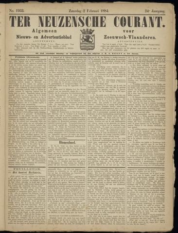 Ter Neuzensche Courant. Algemeen Nieuws- en Advertentieblad voor Zeeuwsch-Vlaanderen / Neuzensche Courant ... (idem) / (Algemeen) nieuws en advertentieblad voor Zeeuwsch-Vlaanderen 1884-02-02