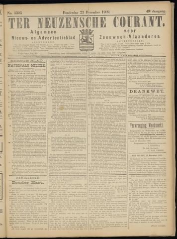 Ter Neuzensche Courant. Algemeen Nieuws- en Advertentieblad voor Zeeuwsch-Vlaanderen / Neuzensche Courant ... (idem) / (Algemeen) nieuws en advertentieblad voor Zeeuwsch-Vlaanderen 1909-12-23