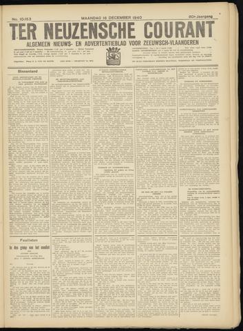 Ter Neuzensche Courant. Algemeen Nieuws- en Advertentieblad voor Zeeuwsch-Vlaanderen / Neuzensche Courant ... (idem) / (Algemeen) nieuws en advertentieblad voor Zeeuwsch-Vlaanderen 1940-12-16