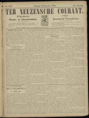 Ter Neuzensche Courant. Algemeen Nieuws- en Advertentieblad voor Zeeuwsch-Vlaanderen / Neuzensche Courant ... (idem) / (Algemeen) nieuws en advertentieblad voor Zeeuwsch-Vlaanderen 1885-12-12