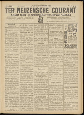 Ter Neuzensche Courant. Algemeen Nieuws- en Advertentieblad voor Zeeuwsch-Vlaanderen / Neuzensche Courant ... (idem) / (Algemeen) nieuws en advertentieblad voor Zeeuwsch-Vlaanderen 1938-12-16