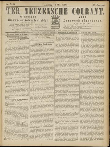 Ter Neuzensche Courant. Algemeen Nieuws- en Advertentieblad voor Zeeuwsch-Vlaanderen / Neuzensche Courant ... (idem) / (Algemeen) nieuws en advertentieblad voor Zeeuwsch-Vlaanderen 1908-05-16