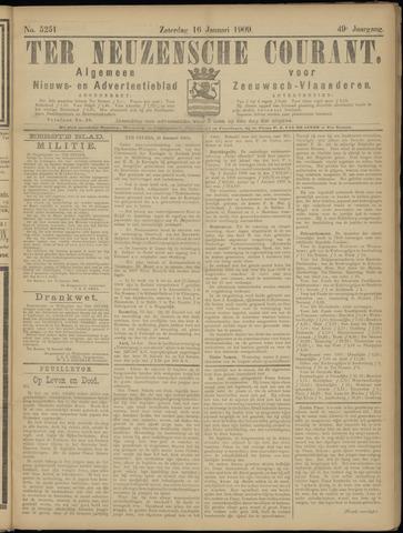 Ter Neuzensche Courant. Algemeen Nieuws- en Advertentieblad voor Zeeuwsch-Vlaanderen / Neuzensche Courant ... (idem) / (Algemeen) nieuws en advertentieblad voor Zeeuwsch-Vlaanderen 1909-01-16