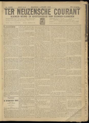 Ter Neuzensche Courant. Algemeen Nieuws- en Advertentieblad voor Zeeuwsch-Vlaanderen / Neuzensche Courant ... (idem) / (Algemeen) nieuws en advertentieblad voor Zeeuwsch-Vlaanderen 1940-01-01