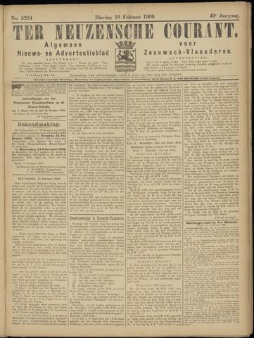 Ter Neuzensche Courant. Algemeen Nieuws- en Advertentieblad voor Zeeuwsch-Vlaanderen / Neuzensche Courant ... (idem) / (Algemeen) nieuws en advertentieblad voor Zeeuwsch-Vlaanderen 1909-02-16