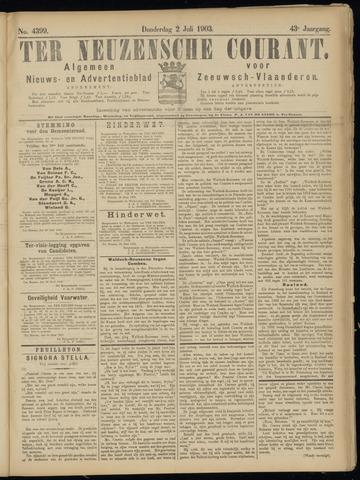 Ter Neuzensche Courant. Algemeen Nieuws- en Advertentieblad voor Zeeuwsch-Vlaanderen / Neuzensche Courant ... (idem) / (Algemeen) nieuws en advertentieblad voor Zeeuwsch-Vlaanderen 1903-07-02