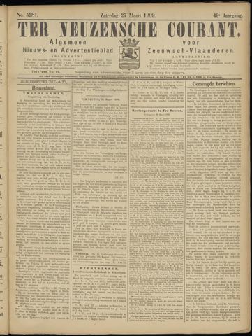 Ter Neuzensche Courant. Algemeen Nieuws- en Advertentieblad voor Zeeuwsch-Vlaanderen / Neuzensche Courant ... (idem) / (Algemeen) nieuws en advertentieblad voor Zeeuwsch-Vlaanderen 1909-03-27
