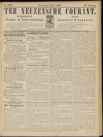 Ter Neuzensche Courant. Algemeen Nieuws- en Advertentieblad voor Zeeuwsch-Vlaanderen / Neuzensche Courant ... (idem) / (Algemeen) nieuws en advertentieblad voor Zeeuwsch-Vlaanderen 1908-04-02