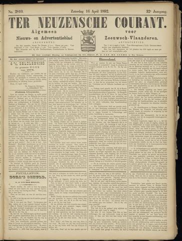 Ter Neuzensche Courant. Algemeen Nieuws- en Advertentieblad voor Zeeuwsch-Vlaanderen / Neuzensche Courant ... (idem) / (Algemeen) nieuws en advertentieblad voor Zeeuwsch-Vlaanderen 1892-04-16